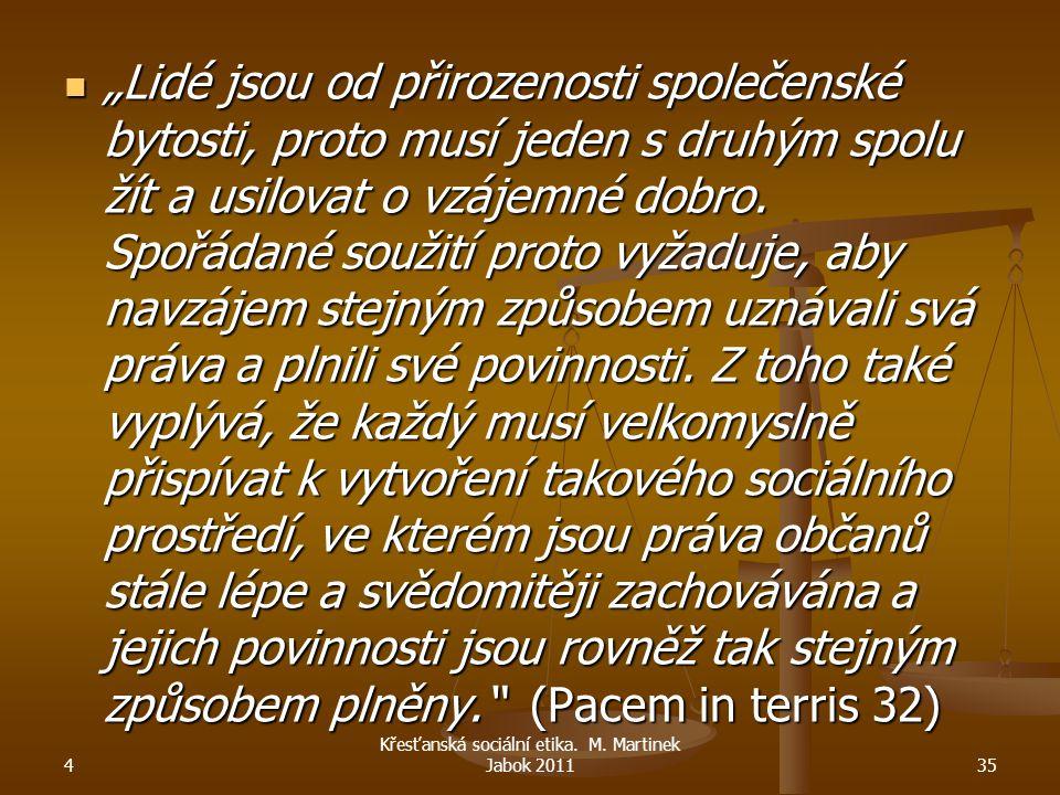 """""""Lidé jsou od přirozenosti společenské bytosti, proto musí jeden s druhým spolu žít a usilovat o vzájemné dobro. Spořádané soužití proto vyžaduje, aby"""