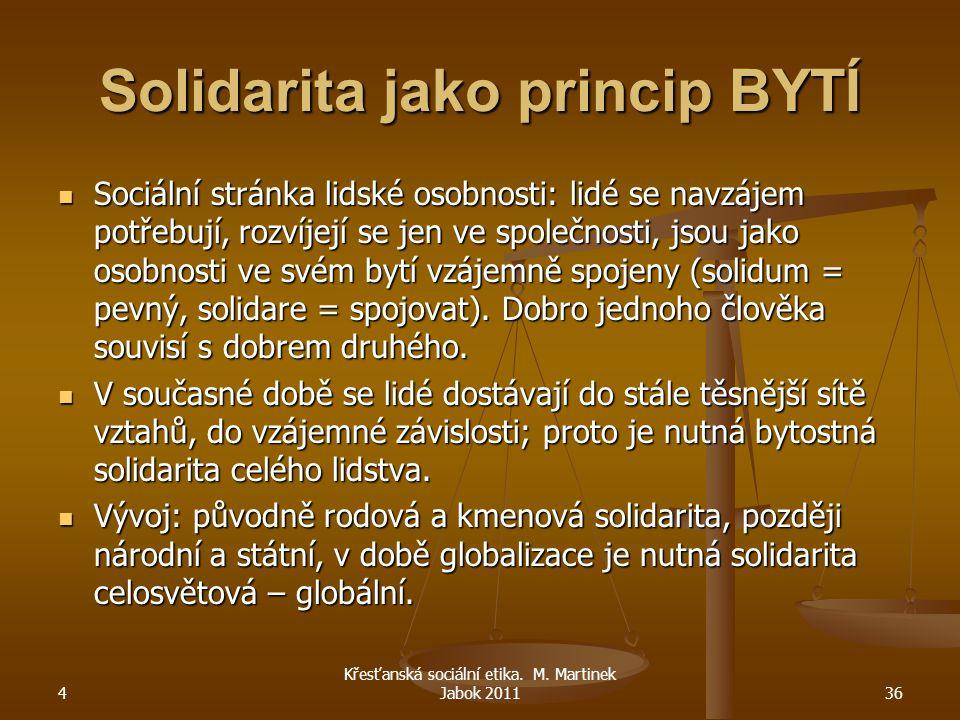 Solidarita jako princip BYTÍ Sociální stránka lidské osobnosti: lidé se navzájem potřebují, rozvíjejí se jen ve společnosti, jsou jako osobnosti ve sv