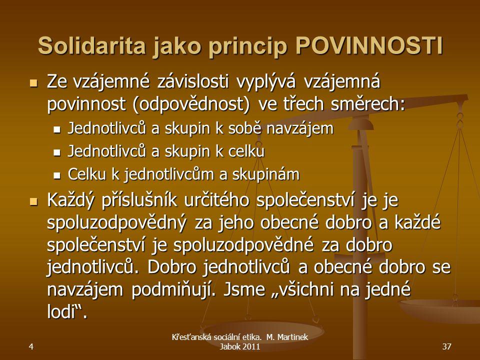 Solidarita jako princip POVINNOSTI Ze vzájemné závislosti vyplývá vzájemná povinnost (odpovědnost) ve třech směrech: Ze vzájemné závislosti vyplývá vz