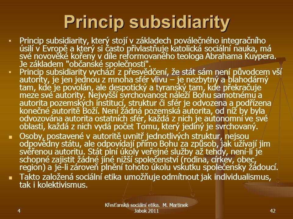 4 Křesťanská sociální etika. M. Martinek Jabok 201142 Princip subsidiarity ▪ ▪Princip subsidiarity, který stojí v základech poválečného integračního ú
