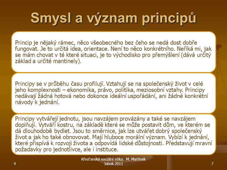 4 Křesťanská sociální etika. M. Martinek Jabok 20117 Smysl a význam principů Princip je nějaký rámec, něco všeobecného bez čeho se nedá dost dobře fun