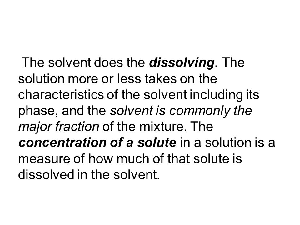The solvent does the dissolving.