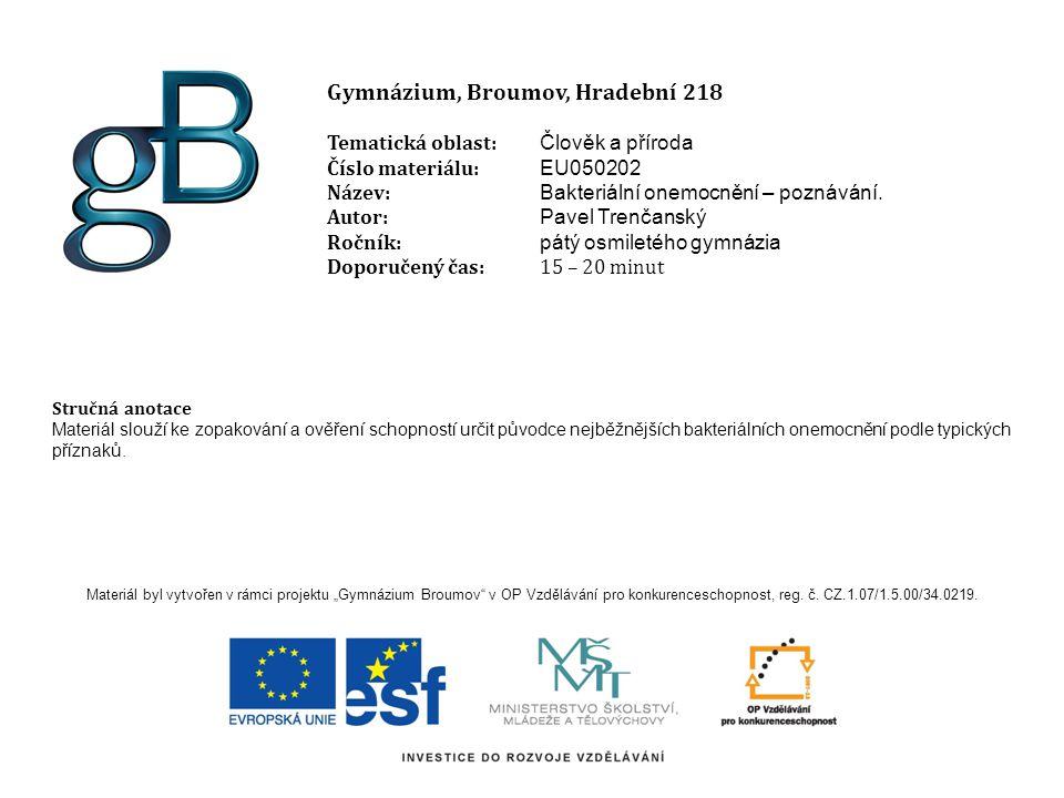 Gymnázium, Broumov, Hradební 218 Tematická oblast: Člověk a příroda Číslo materiálu: EU050202 Název: Bakteriální onemocnění – poznávání.