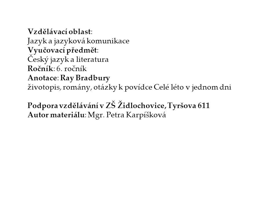 Vzdělávací oblast: Jazyk a jazyková komunikace Vyučovací předmět: Český jazyk a literatura Ročník: 6. ročník Anotace: Ray Bradbury životopis, romány,