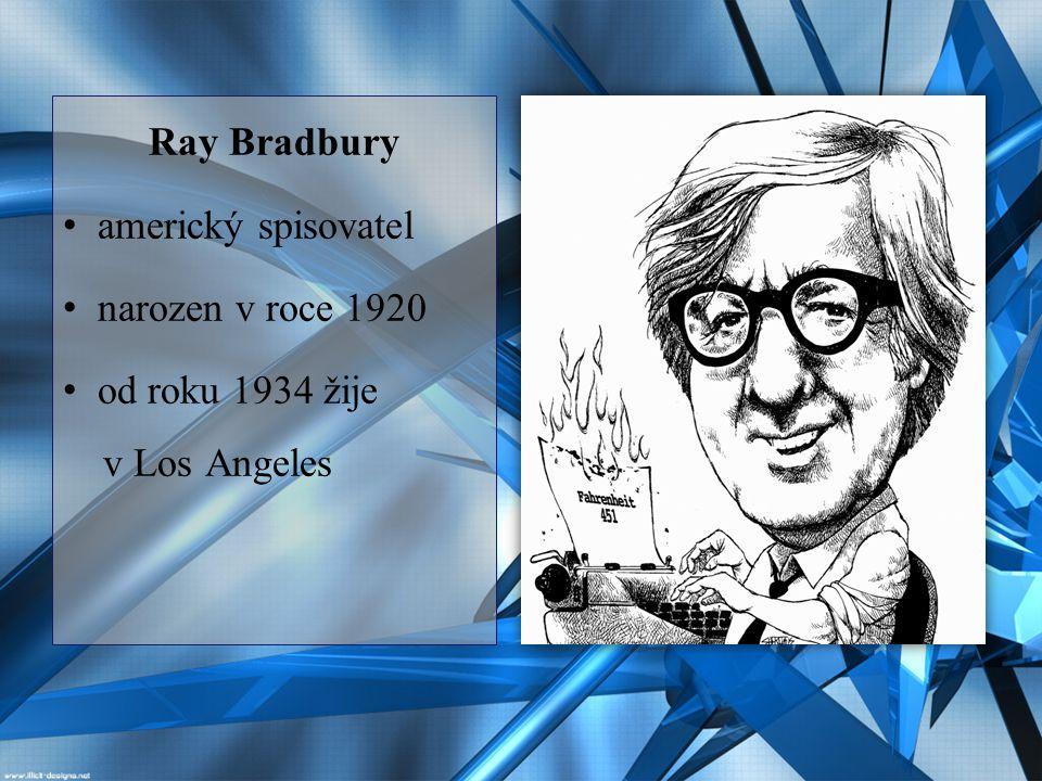 Ray Bradbury americký spisovatel narozen v roce 1920 od roku 1934 žije v Los Angeles