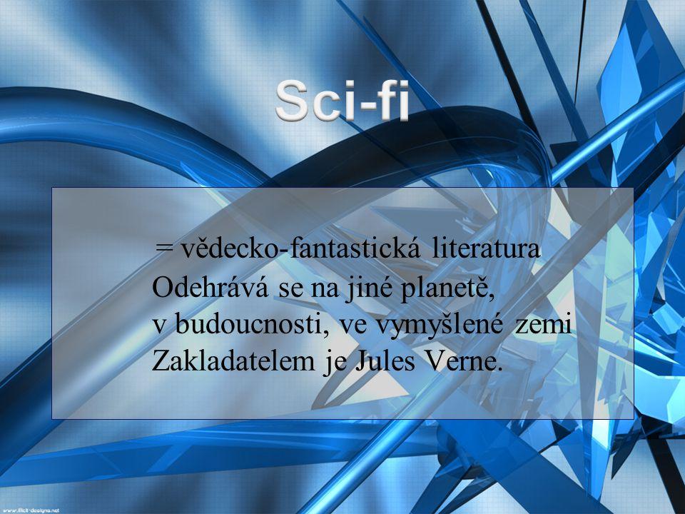 = vědecko-fantastická literatura Odehrává se na jiné planetě, v budoucnosti, ve vymyšlené zemi Zakladatelem je Jules Verne.