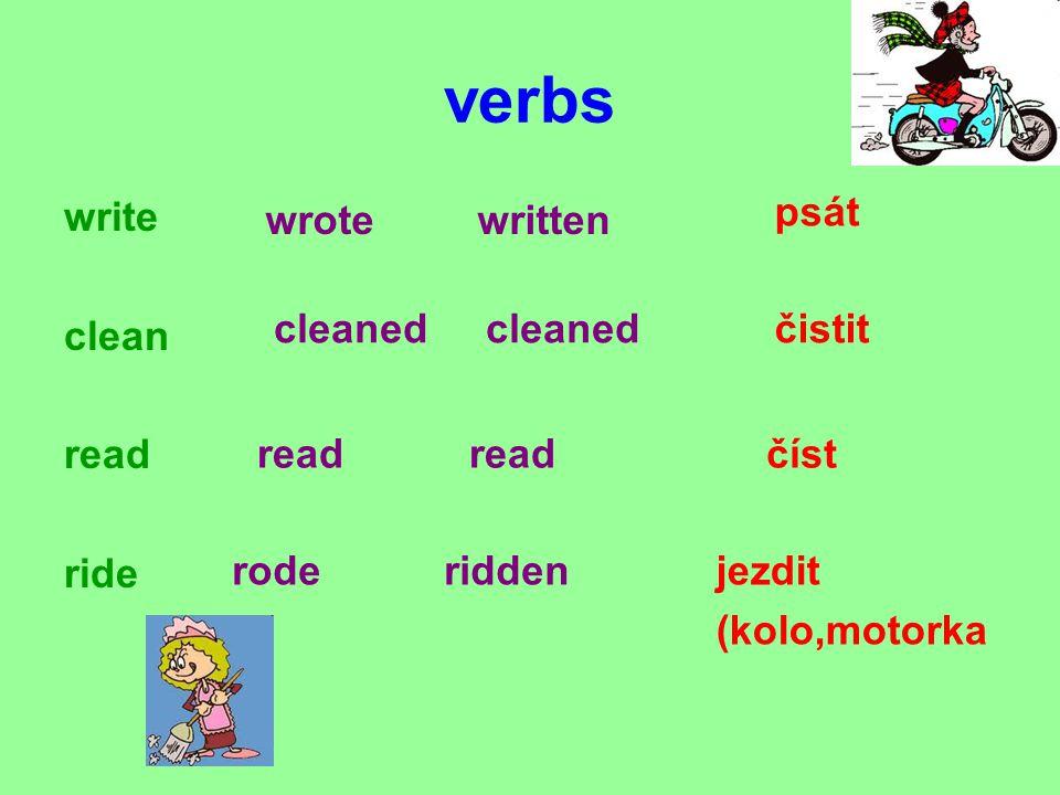 verbs write clean read ride psát čistit číst jezdit (kolo,motorka wrotewritten cleaned read roderidden