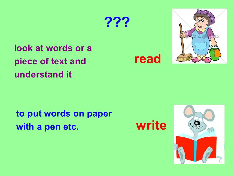 . look at words or a piece of text and understand it to put words on paper with a pen etc.