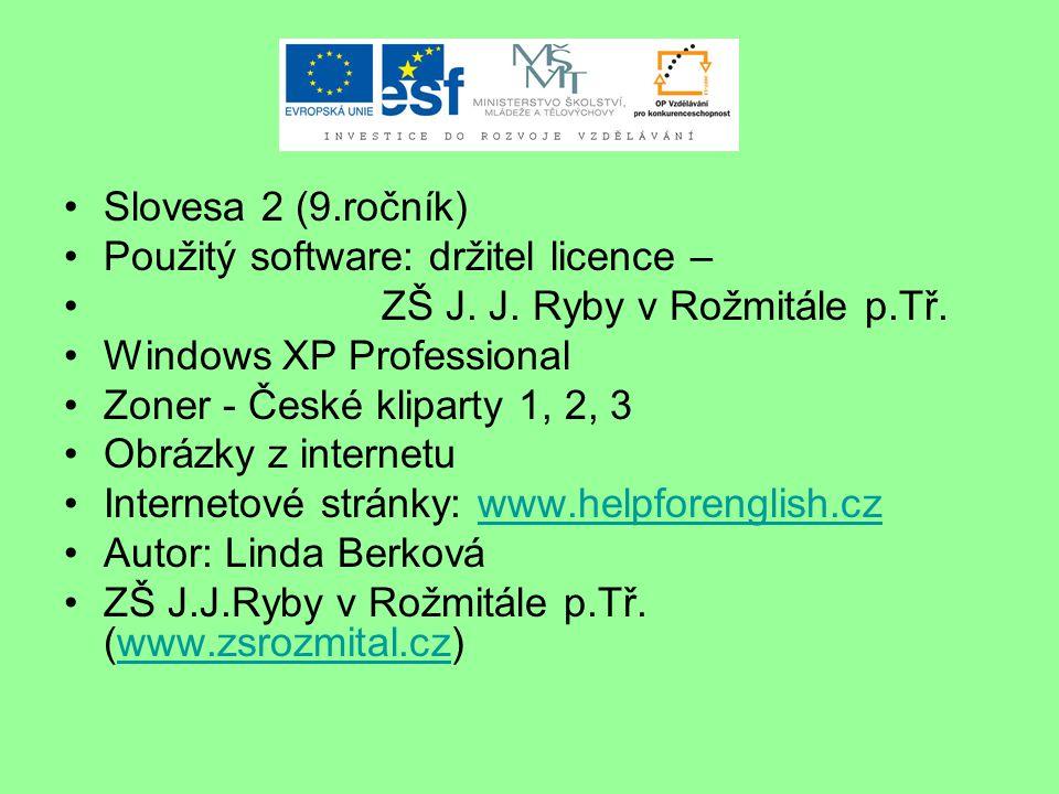 Slovesa 2 (9.ročník) Použitý software: držitel licence – ZŠ J.