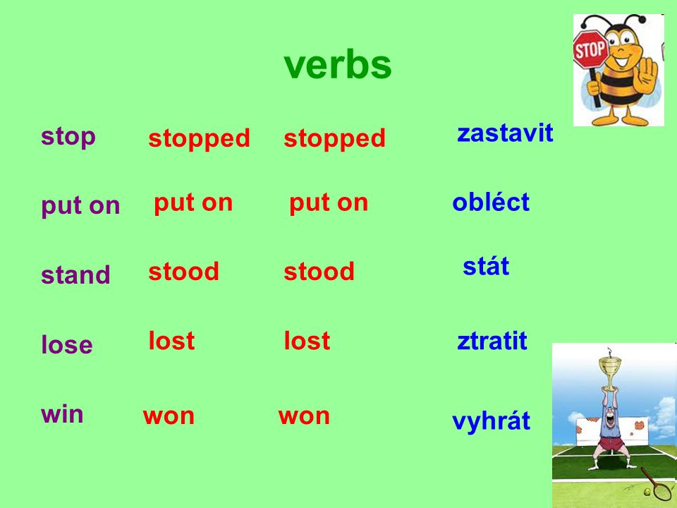 verbs stop put on stand lose win zastavit obléct stát ztratit vyhrát stopped put on stood lost won