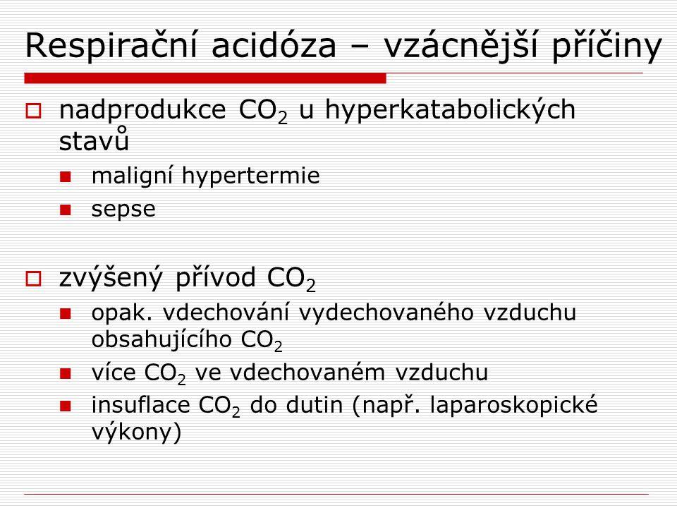 Respirační acidóza – vzácnější příčiny  nadprodukce CO 2 u hyperkatabolických stavů maligní hypertermie sepse  zvýšený přívod CO 2 opak. vdechování