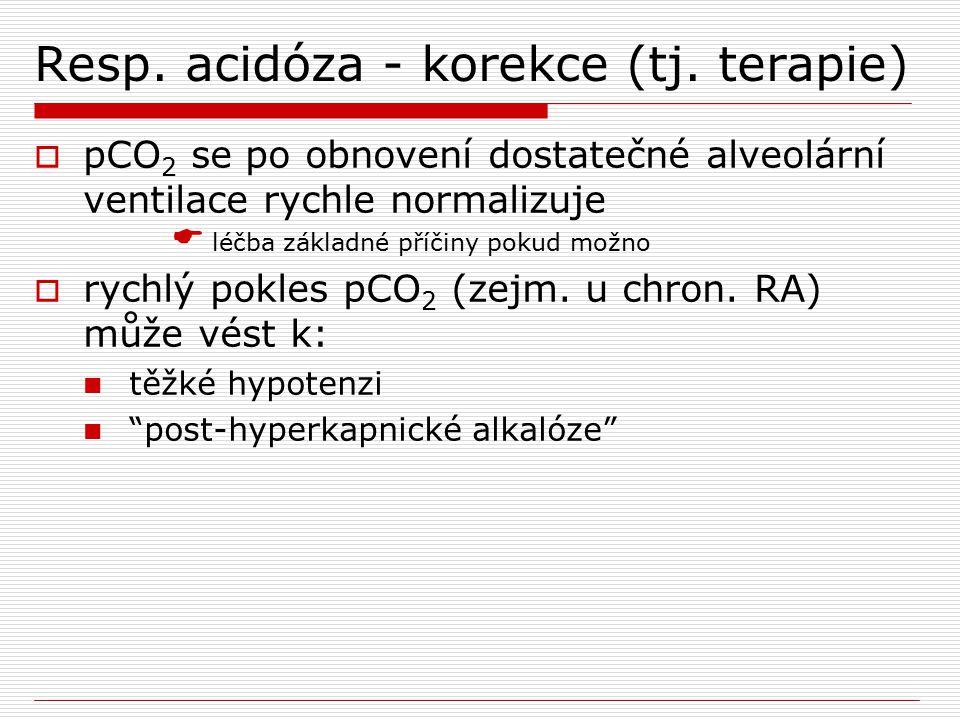 Resp. acidóza - korekce (tj. terapie)  pCO 2 se po obnovení dostatečné alveolární ventilace rychle normalizuje  léčba základné příčiny pokud možno 
