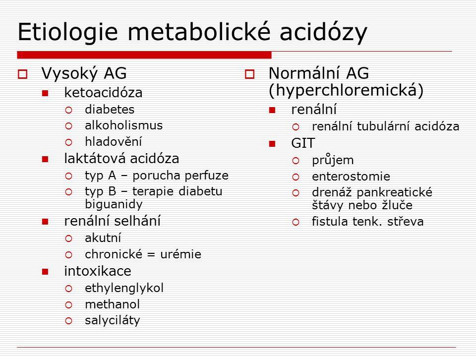 Etiologie metabolické acidózy  Vysoký AG ketoacidóza  diabetes  alkoholismus  hladovění laktátová acidóza  typ A – porucha perfuze  typ B – tera