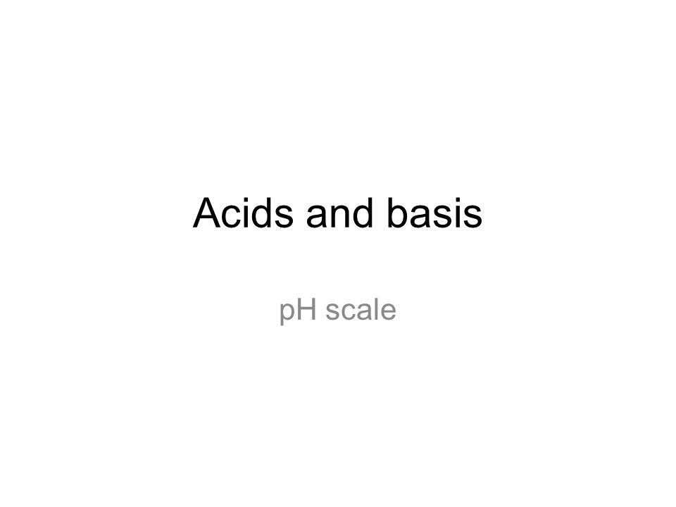Acids and basis pH scale