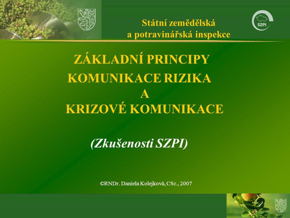 Státní zemědělská a potravinářská inspekce ZÁKLADNÍ PRINCIPY KOMUNIKACE RIZIKA A KRIZOVÉ KOMUNIKACE (Zkušenosti SZPI) ©RNDr.