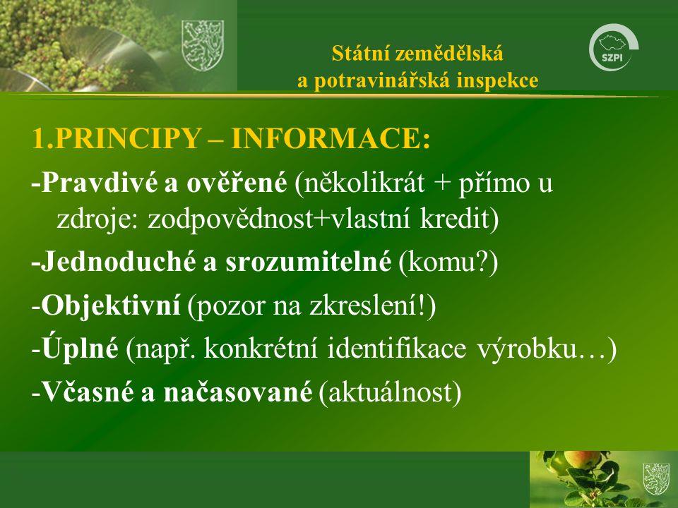 Státní zemědělská a potravinářská inspekce 1.PRINCIPY – INFORMACE: -Pravdivé a ověřené (několikrát + přímo u zdroje: zodpovědnost+vlastní kredit) -Jednoduché a srozumitelné (komu?) -Objektivní (pozor na zkreslení!) -Úplné (např.