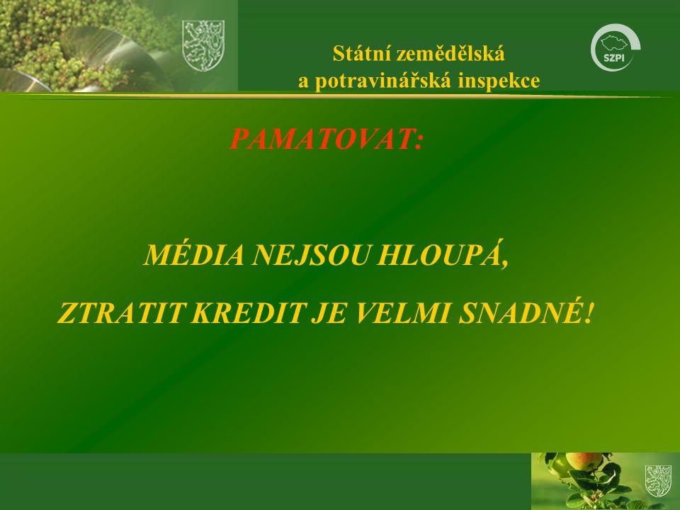 Státní zemědělská a potravinářská inspekce PAMATOVAT: MÉDIA NEJSOU HLOUPÁ, ZTRATIT KREDIT JE VELMI SNADNÉ!