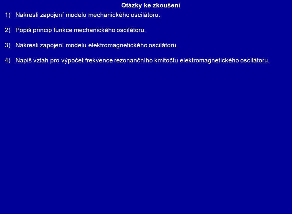 Otázky ke zkoušení 1)Nakresli zapojení modelu mechanického oscilátoru. 2)Popiš princip funkce mechanického oscilátoru. 3)Nakresli zapojení modelu elek