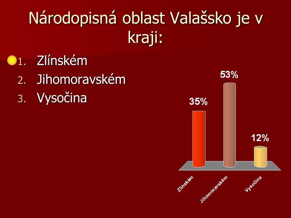 Národopisná oblast Valašsko je v kraji: 1. Zlínském 2. Jihomoravském 3. Vysočina