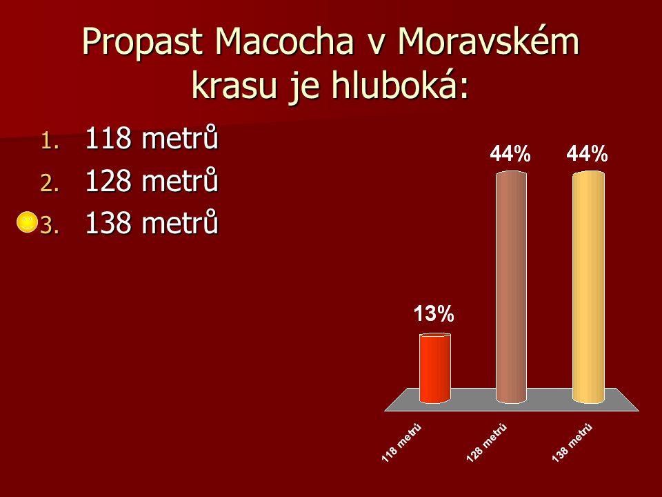 Propast Macocha v Moravském krasu je hluboká: 1. 118 metrů 2. 128 metrů 3. 138 metrů