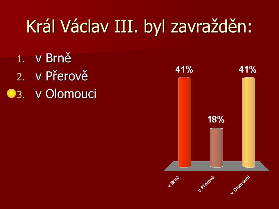Král Václav III. byl zavražděn: 1. v Brně 2. v Přerově 3. v Olomouci