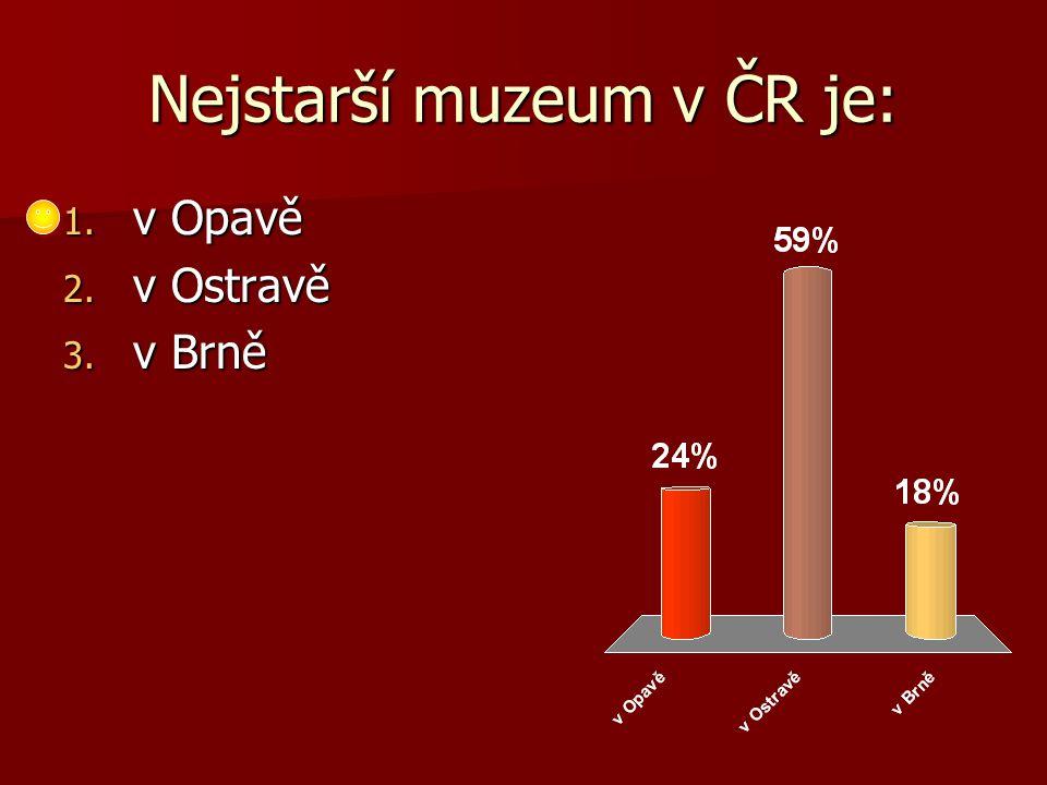 Nejstarší muzeum v ČR je: 1. v Opavě 2. v Ostravě 3. v Brně