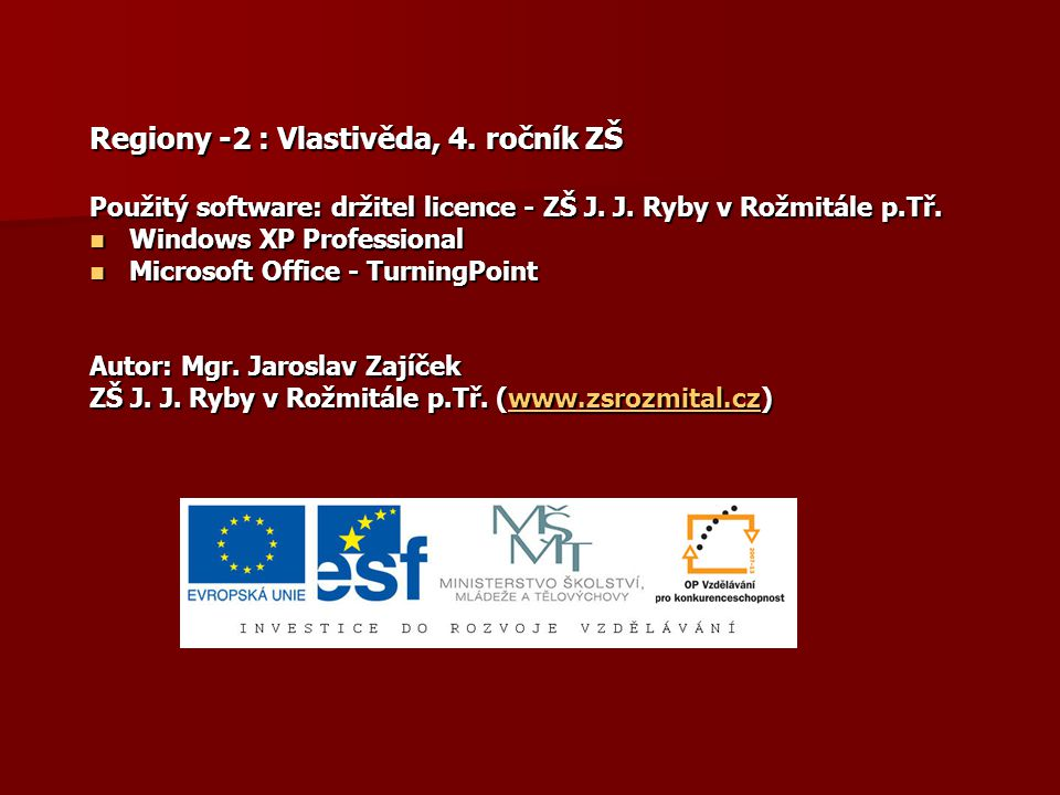Regiony -2 : Vlastivěda, 4. ročník ZŠ Použitý software: držitel licence - ZŠ J. J. Ryby v Rožmitále p.Tř. Windows XP Professional Windows XP Professio