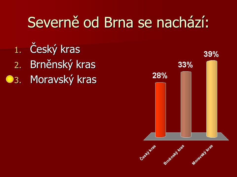 Severně od Brna se nachází: 1. Český kras 2. Brněnský kras 3. Moravský kras