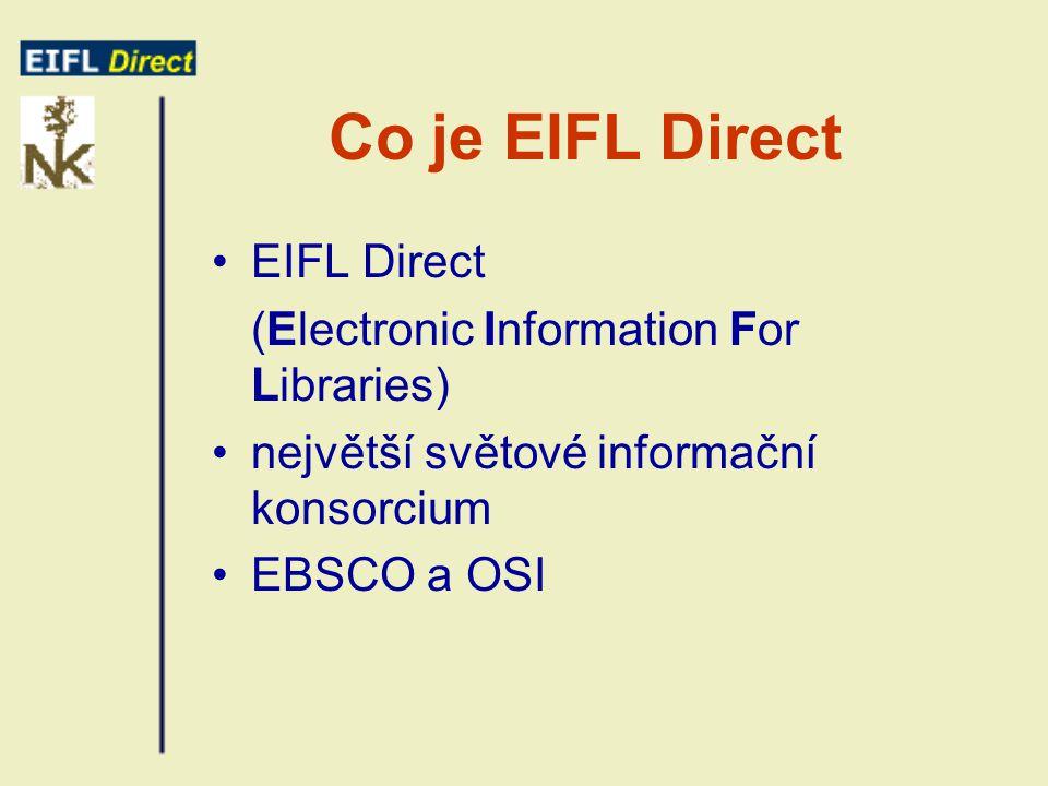 Co je EIFL Direct EIFL Direct (Electronic Information For Libraries) největší světové informační konsorcium EBSCO a OSI