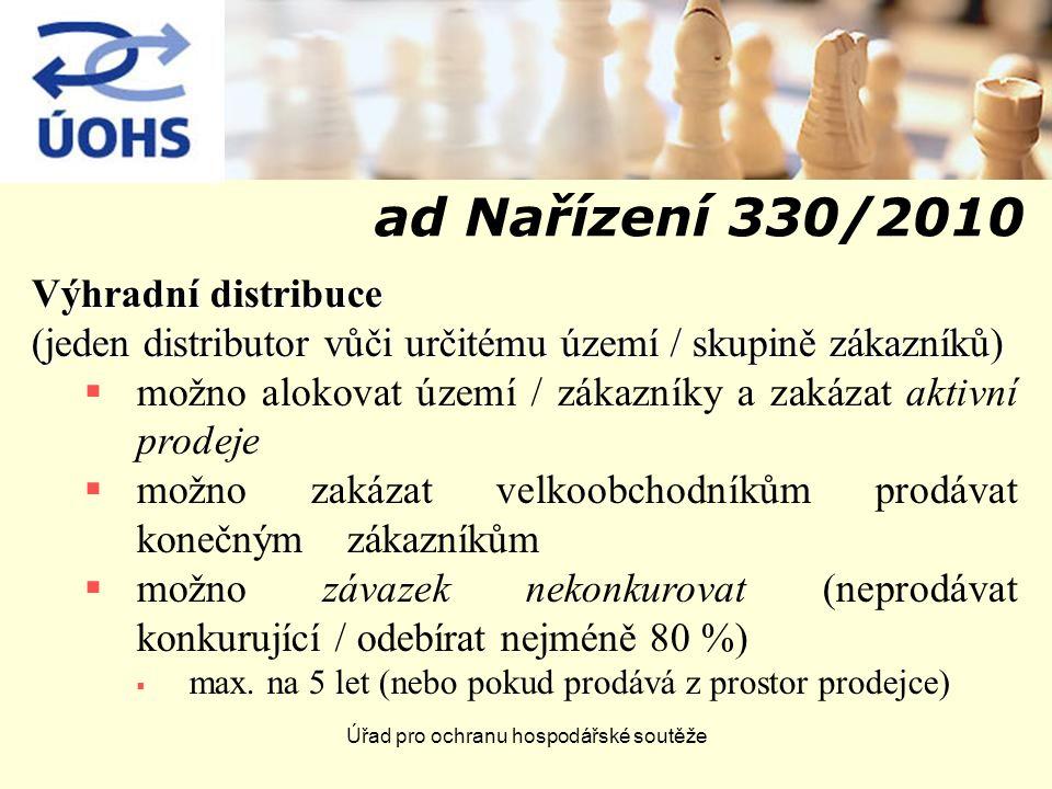 Úřad pro ochranu hospodářské soutěže ad Nařízení 330/2010 Výhradní distribuce (jeden distributor vůči určitému území / skupině zákazníků)  možno alok