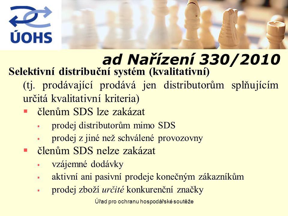 Úřad pro ochranu hospodářské soutěže ad Nařízení 330/2010 Selektivní distribuční systém (kvalitativní) (tj. prodávající prodává jen distributorům splň