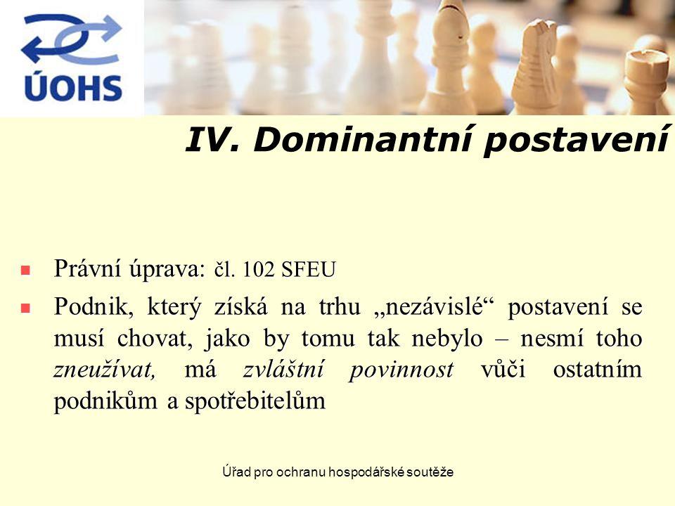 Úřad pro ochranu hospodářské soutěže IV.Dominantní postavení Právní úprava: čl.