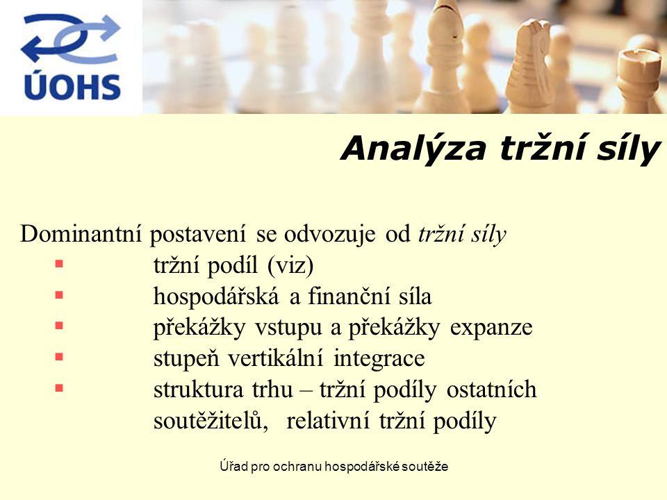 Úřad pro ochranu hospodářské soutěže Analýza tržní síly Dominantní postavení se odvozuje od tržní síly  tržní podíl (viz)  hospodářská a finanční sí
