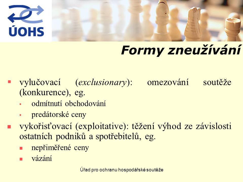 Úřad pro ochranu hospodářské soutěže Formy zneužívání  vylučovací (exclusionary): omezování soutěže (konkurence), eg.