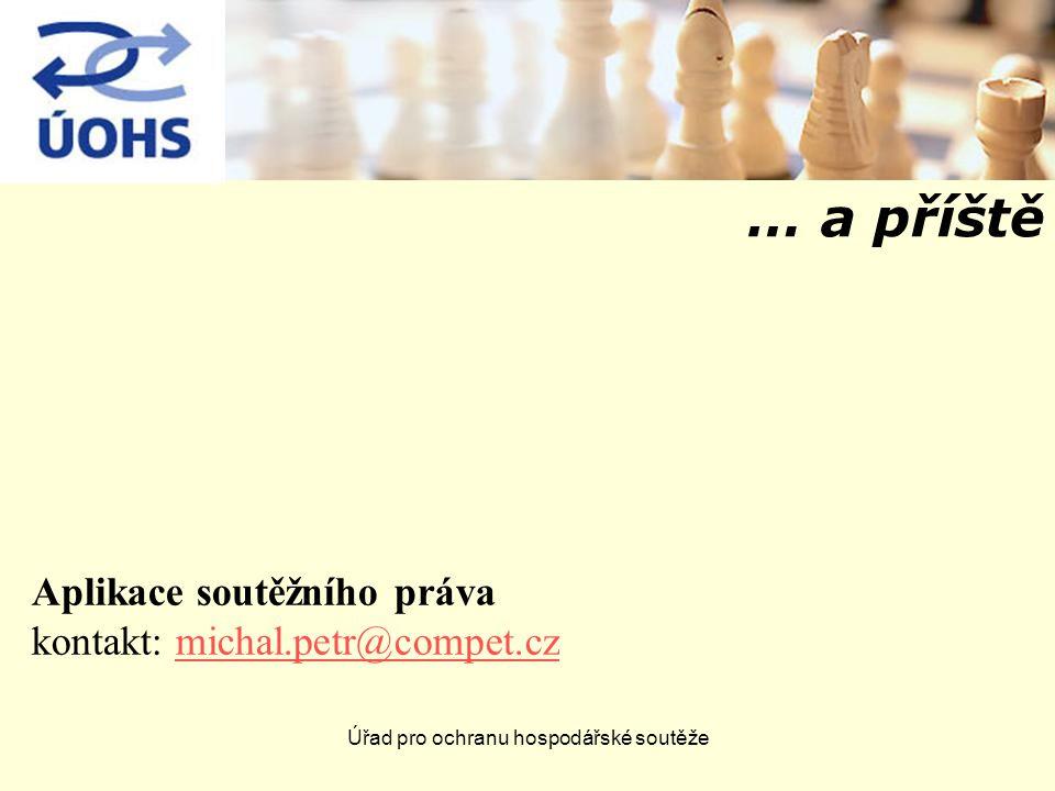 Úřad pro ochranu hospodářské soutěže … a příště Aplikace soutěžního práva kontakt: michal.petr@compet.czmichal.petr@compet.cz