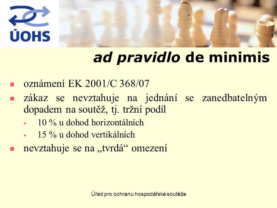 Úřad pro ochranu hospodářské soutěže ad pravidlo de minimis oznámení EK 2001/C 368/07 oznámení EK 2001/C 368/07 zákaz se nevztahuje na jednání se zanedbatelným dopadem na soutěž, tj.