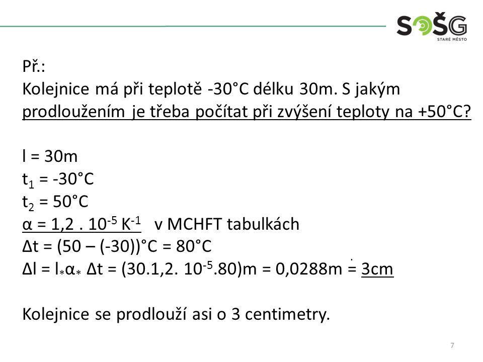 7 Př.: Kolejnice má při teplotě -30°C délku 30m.