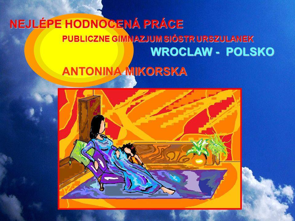 NEJLÉPE HODNOCENÁ PRÁCE PUBLICZNE GIMNAZJUM SIÓSTR URSZULANEK WROCLAW - POLSKO ANTONINA MIKORSKA