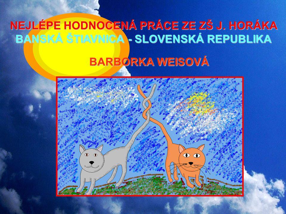 NEJLÉPE HODNOCENÁ PRÁCE ZE ZŠ J. HORÁKA BANSKÁ ŠTIAVNICA - SLOVENSKÁ REPUBLIKA BARBORKA WEISOVÁ