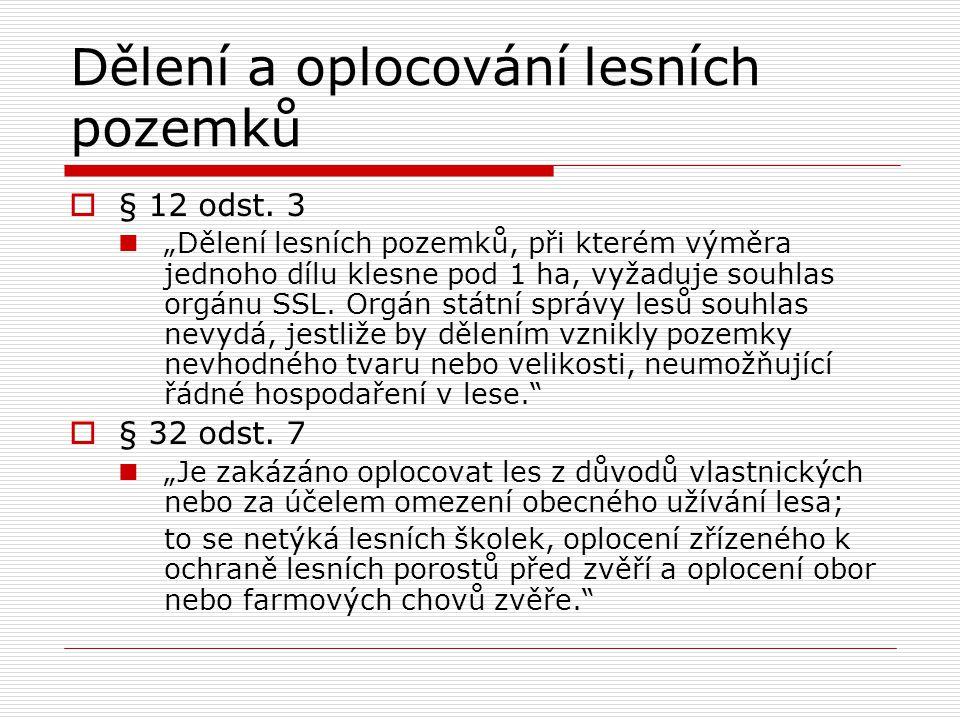 """Dělení a oplocování lesních pozemků  § 12 odst. 3 """"Dělení lesních pozemků, při kterém výměra jednoho dílu klesne pod 1 ha, vyžaduje souhlas orgánu SS"""