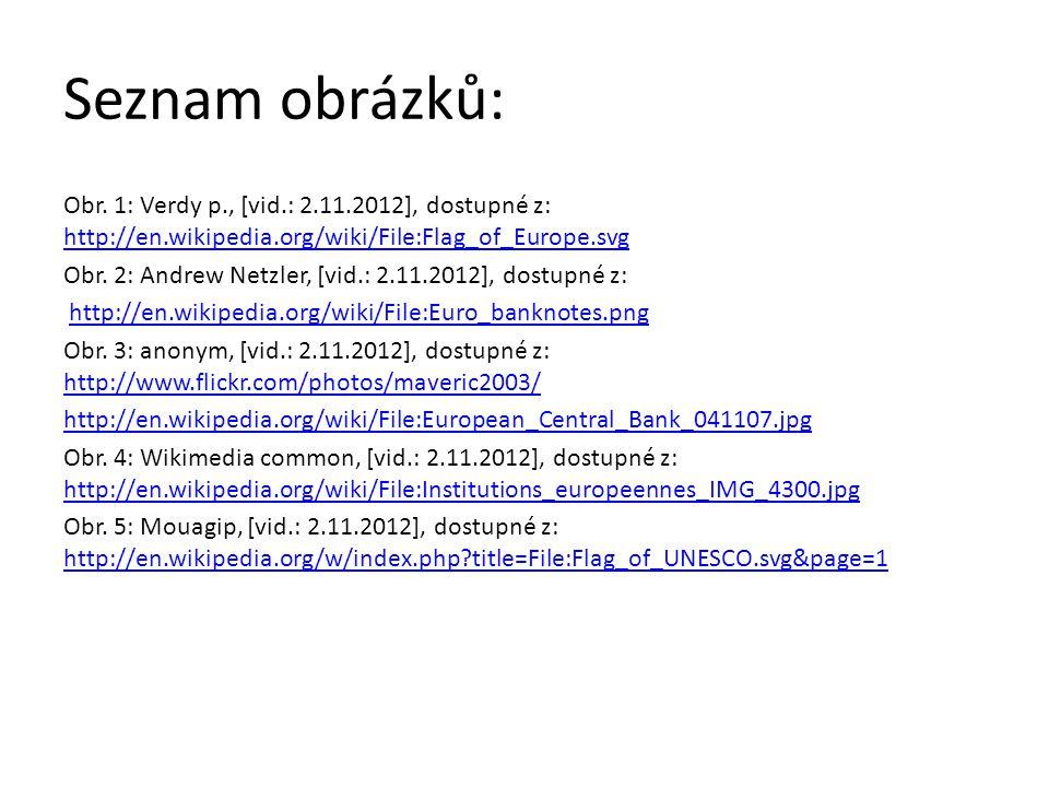 Seznam obrázků: Obr. 1: Verdy p., [vid.: 2.11.2012], dostupné z: http://en.wikipedia.org/wiki/File:Flag_of_Europe.svg http://en.wikipedia.org/wiki/Fil
