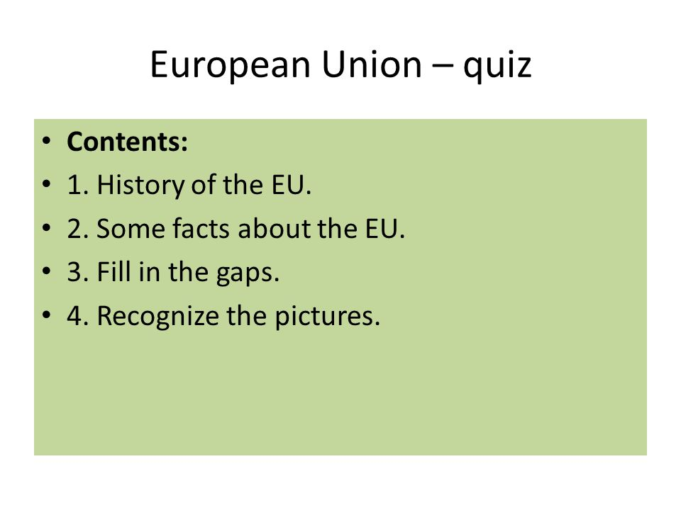 European Union – quiz Contents: 1.History of the EU.