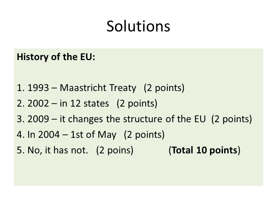 Solutions History of the EU: 1.1993 – Maastricht Treaty (2 points) 2.