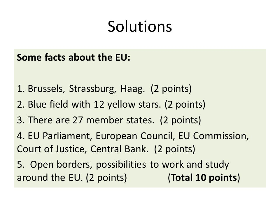 Solutions Some facts about the EU: 1.Brussels, Strassburg, Haag.