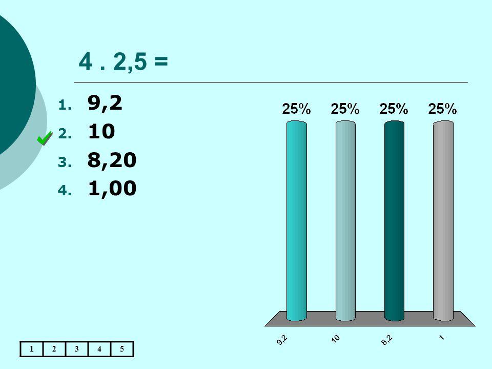 4. 2,5 = 1. 9,2 2. 10 3. 8,20 4. 1,00 12345