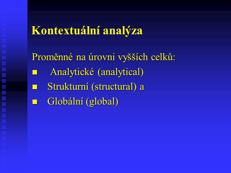 Kontextuální analýza Proměnné na úrovni vyšších celků: Analytické (analytical) Analytické (analytical) Strukturní (structural) a Strukturní (structura