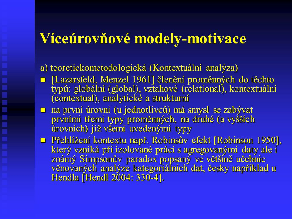 Víceúrovňové modely-motivace a) teoretickometodologická (Kontextuální analýza) [Lazarsfeld, Menzel 1961] členění proměnných do těchto typů: globální (