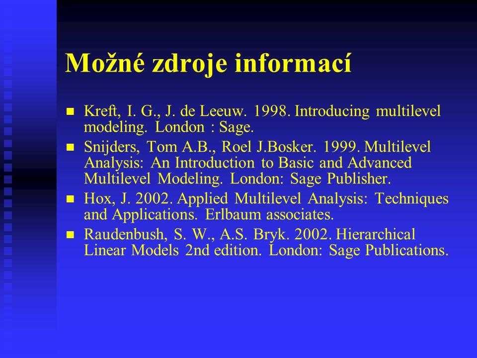 Možné zdroje informací Kreft, I. G., J. de Leeuw. 1998. Introducing multilevel modeling. London : Sage. Snijders, Tom A.B., Roel J.Bosker. 1999. Multi