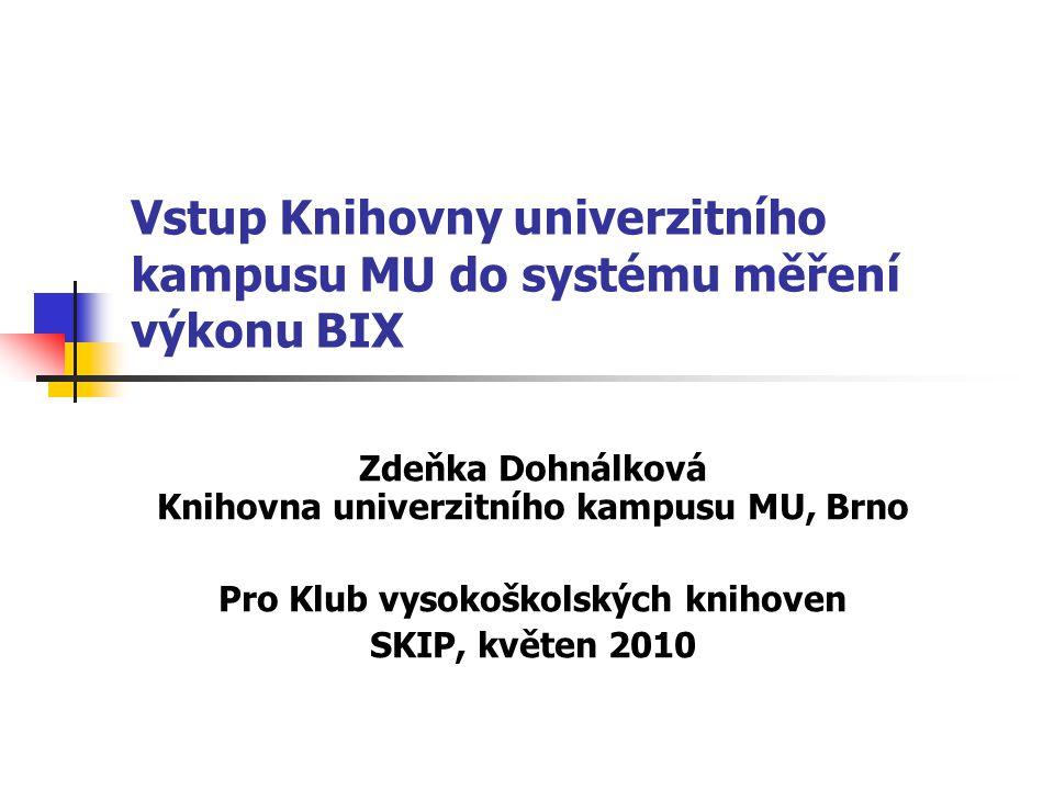 Vstup Knihovny univerzitního kampusu MU do systému měření výkonu BIX Zdeňka Dohnálková Knihovna univerzitního kampusu MU, Brno Pro Klub vysokoškolských knihoven SKIP, květen 2010
