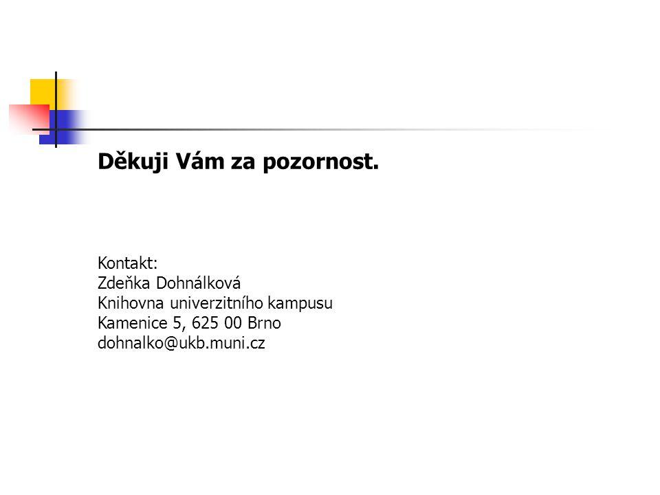 Děkuji Vám za pozornost. Kontakt: Zdeňka Dohnálková Knihovna univerzitního kampusu Kamenice 5, 625 00 Brno dohnalko@ukb.muni.cz